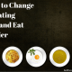 6 Ways to Change Your Eating Habits and Eat Healthier