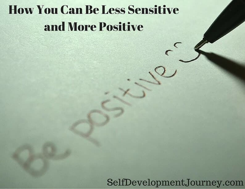 How You Can Be Less Sensitive and More Positive