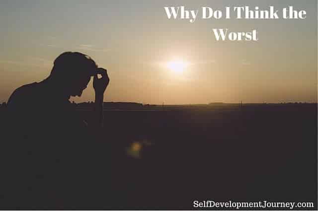 Why Do I Think the Worst