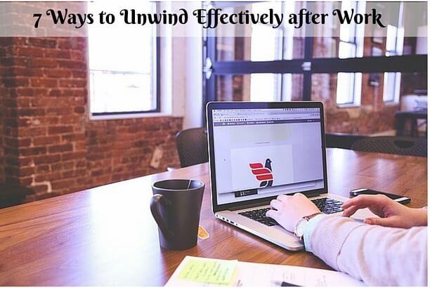 7 Ways to Unwind Effectively after Work