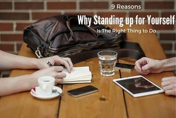 9 Reasons Why Standing up for Yourself Is the Right Thing to Do_