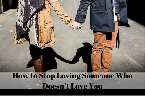 How to Stop Loving Someone Who Doesn't Love You