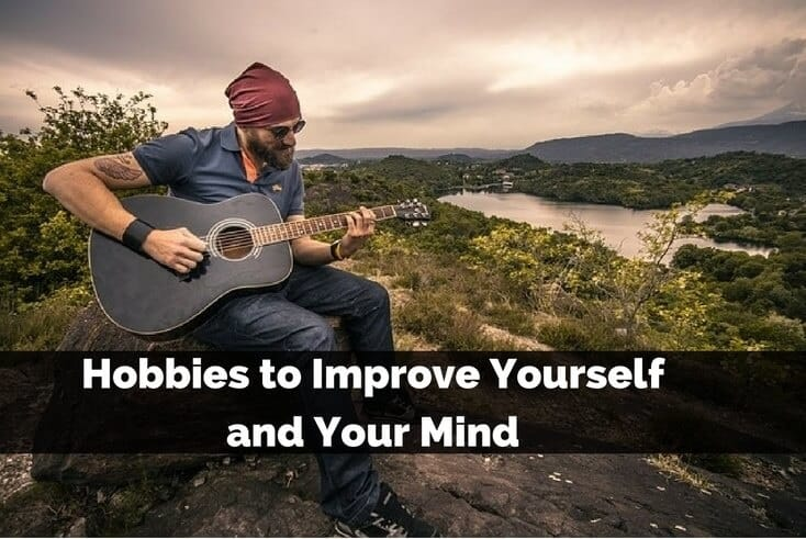 Hobbies to Improve Yourself and Your Mind